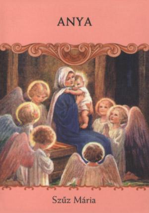 """anya - Szűz Mária segítsége Anyák napjára - A válasz a kérdésedre valamiként az """"anyával"""", az """"anyasággal"""" kapcsolatos."""