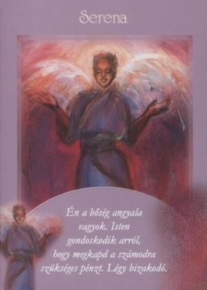 serena - Én a bőség angyala vagyok. Isten gondoskodik arról, hogy megkapd a számodra szükséges pénzt!
