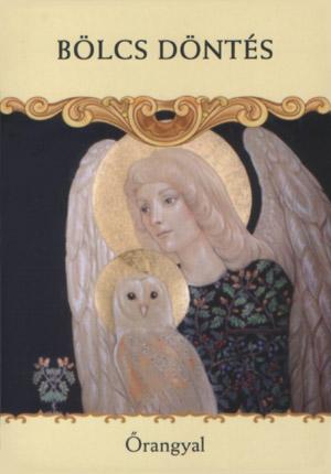 bölcs - Mai nap üzenete: BÖLCS DÖNTÉS - A döntés, amelyet fontolgatsz, bölcs lépés. A kártyalap üzenet az angyalaidtól, hogy bízz meg saját ítélőképességedben.