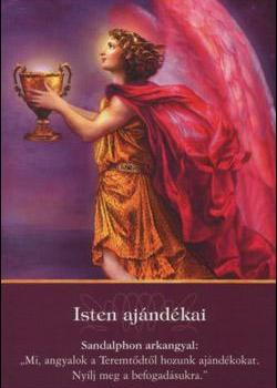 ISTEN AJÁNDÉKAI - Angyali üzeneted keddre: AJÁNDÉK - Mi, angyalok a Teremtődtől hozunk ajándékokat. Nyílj meg a befogadásukra
